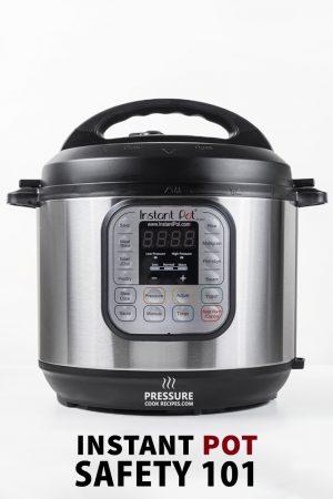 Instant Pot Pressure Cooker Safety 101