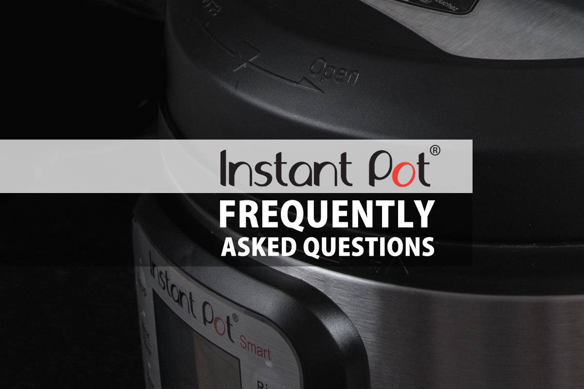 Instant Pot FAQ - These are the most frequently asked questions by Instant Pot users.