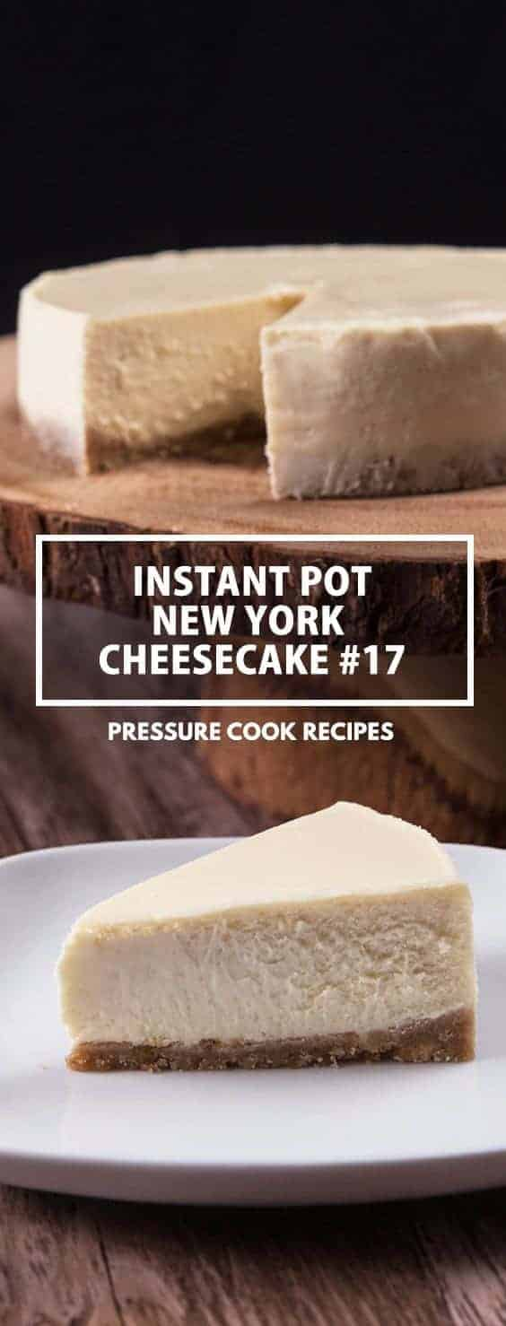 Easy Instant Pot New York Cheesecake #17 Recipe: make this smooth and creamy or rich and dense pressure cooker cheesecake with crisp crust. Impress guests and pamper yourself!