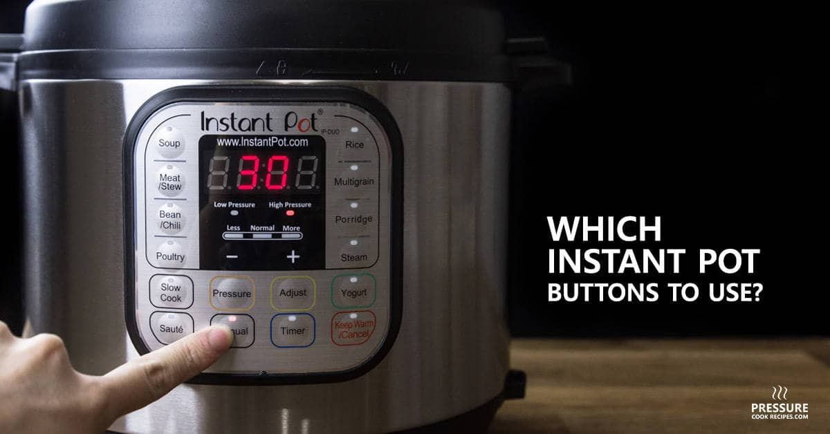 Which Instant Pot Buttons To Use Pressure Cook Recipes